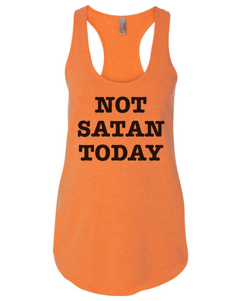 Not Satan Today Womens Workout Tank Top Funny Shirt Small / Neon Orange