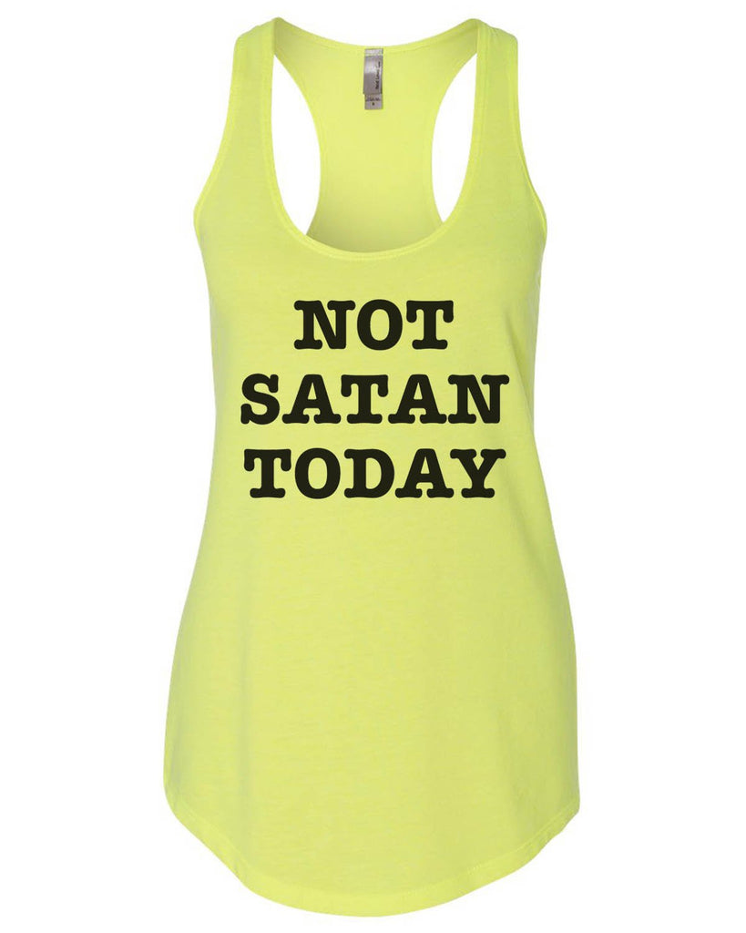 Not Satan Today Womens Workout Tank Top Funny Shirt Small / Neon Yellow