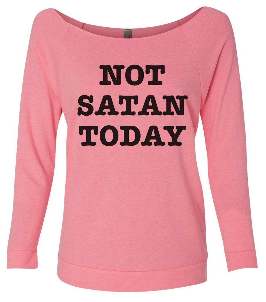 Not Satan Today 3/4 Sleeve Raw Edge French Terry Cut - Dolman Style Very Trendy Funny Shirt Small / Pink