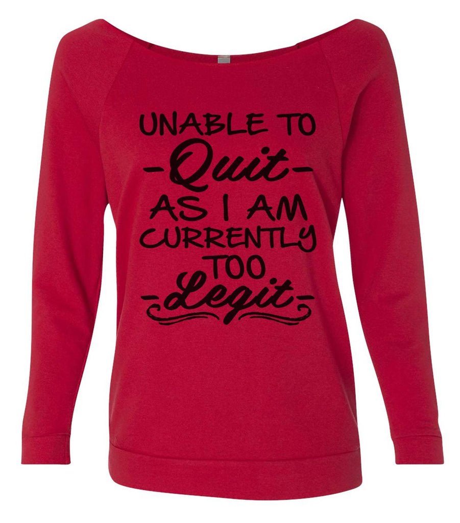 Unable To Quit As I Am Too Legit 3/4 Sleeve Raw Edge French Terry Cut - Dolman Style Very Trendy Funny Shirt Small / Red