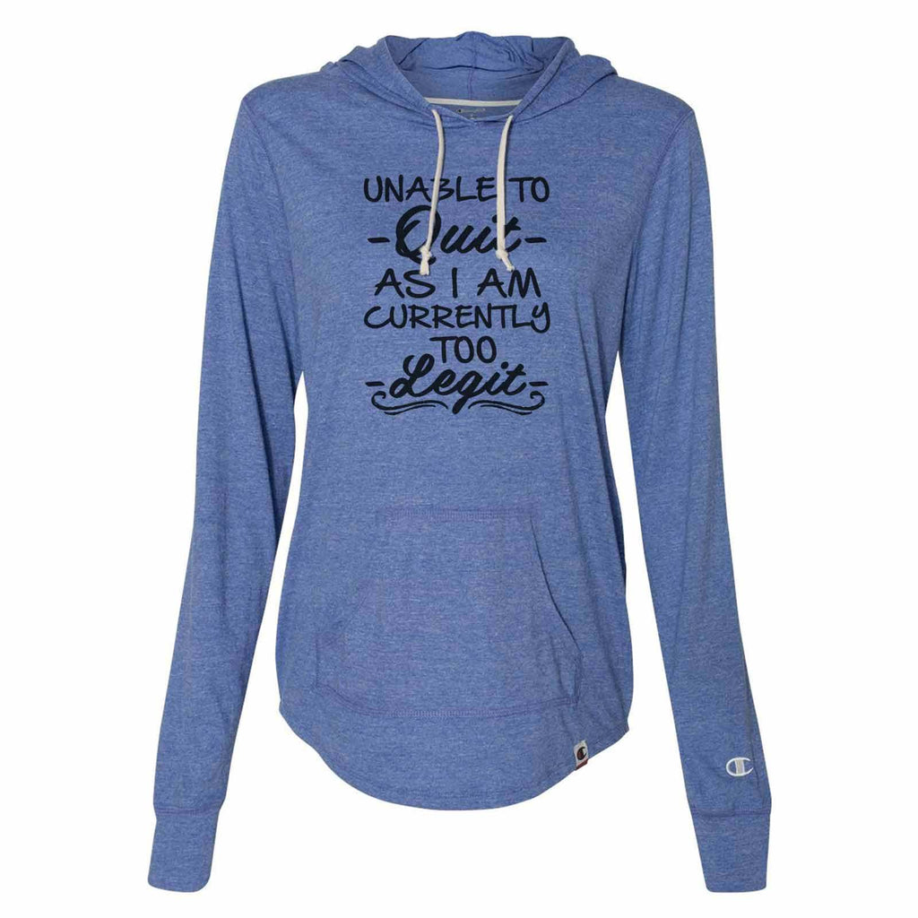 Unable To - Quit - As I Am Currently Too - Legit - - Womens Champion Brand Hoodie - Hooded Sweatshirt Funny Shirt Small / Blue