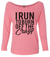 I Run To Burn Off The Crazy 3/4 Sleeve Raw Edge French Terry Cut - Dolman Style Very Trendy Funny Shirt Small / Pink