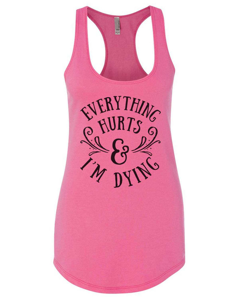 Everything Hurts And I'M Dying Womens Workout Tank Top Funny Shirt Small / Hot Pink