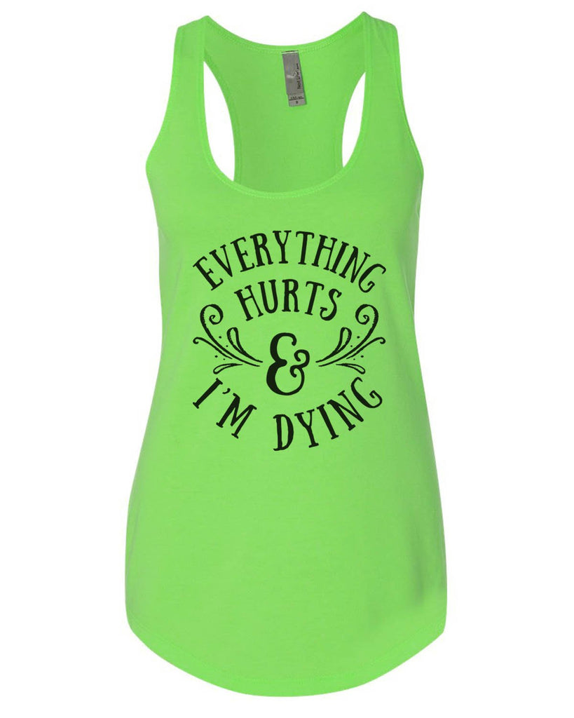 Everything Hurts And I'M Dying Womens Workout Tank Top Funny Shirt Small / Neon Green