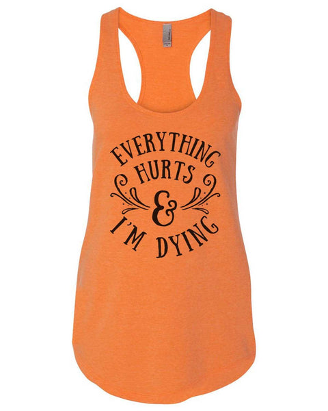 Everything Hurts And I'M Dying Womens Workout Tank Top Funny Shirt Small / Neon Orange