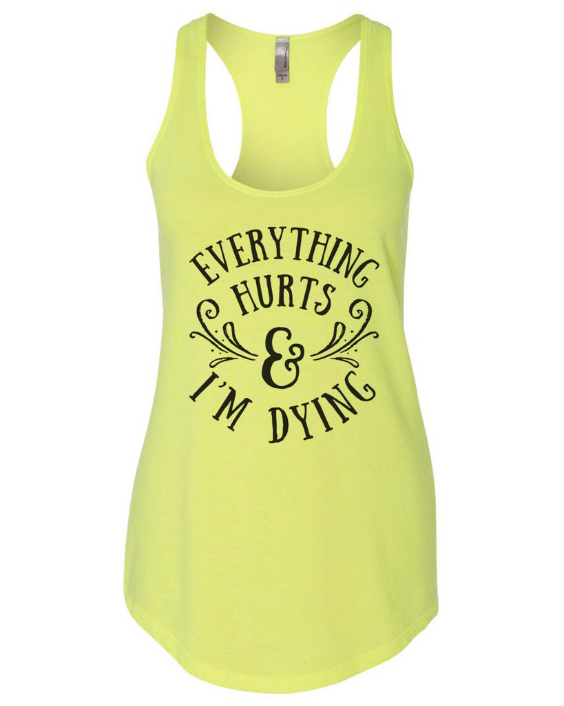 Everything Hurts And I'M Dying Womens Workout Tank Top Funny Shirt Small / Neon Yellow