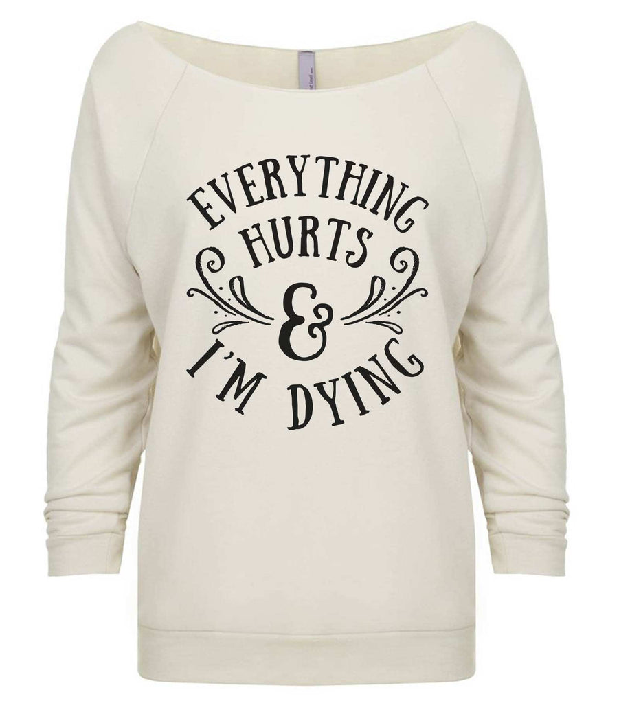 Everything Hurts And I'M Dying 3/4 Sleeve Raw Edge French Terry Cut - Dolman Style Very Trendy Funny Shirt Small / Beige