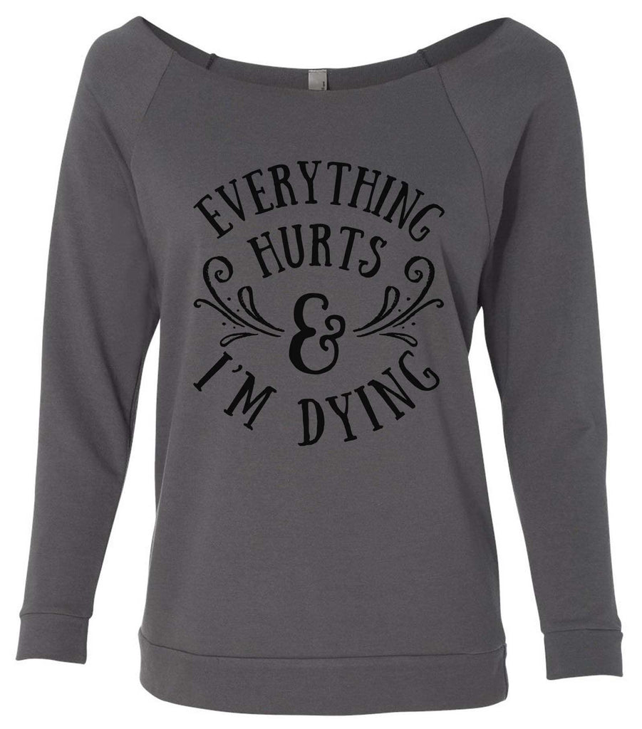 Everything Hurts And I'M Dying 3/4 Sleeve Raw Edge French Terry Cut - Dolman Style Very Trendy Funny Shirt Small / Charcoal Dark Gray