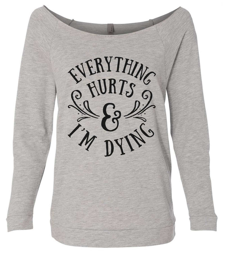 Everything Hurts And I'M Dying 3/4 Sleeve Raw Edge French Terry Cut - Dolman Style Very Trendy Funny Shirt Small / Grey