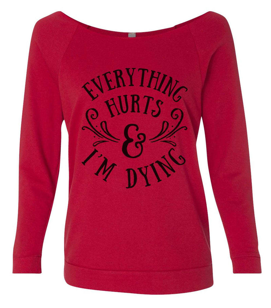 Everything Hurts And I'M Dying 3/4 Sleeve Raw Edge French Terry Cut - Dolman Style Very Trendy Funny Shirt Small / Red