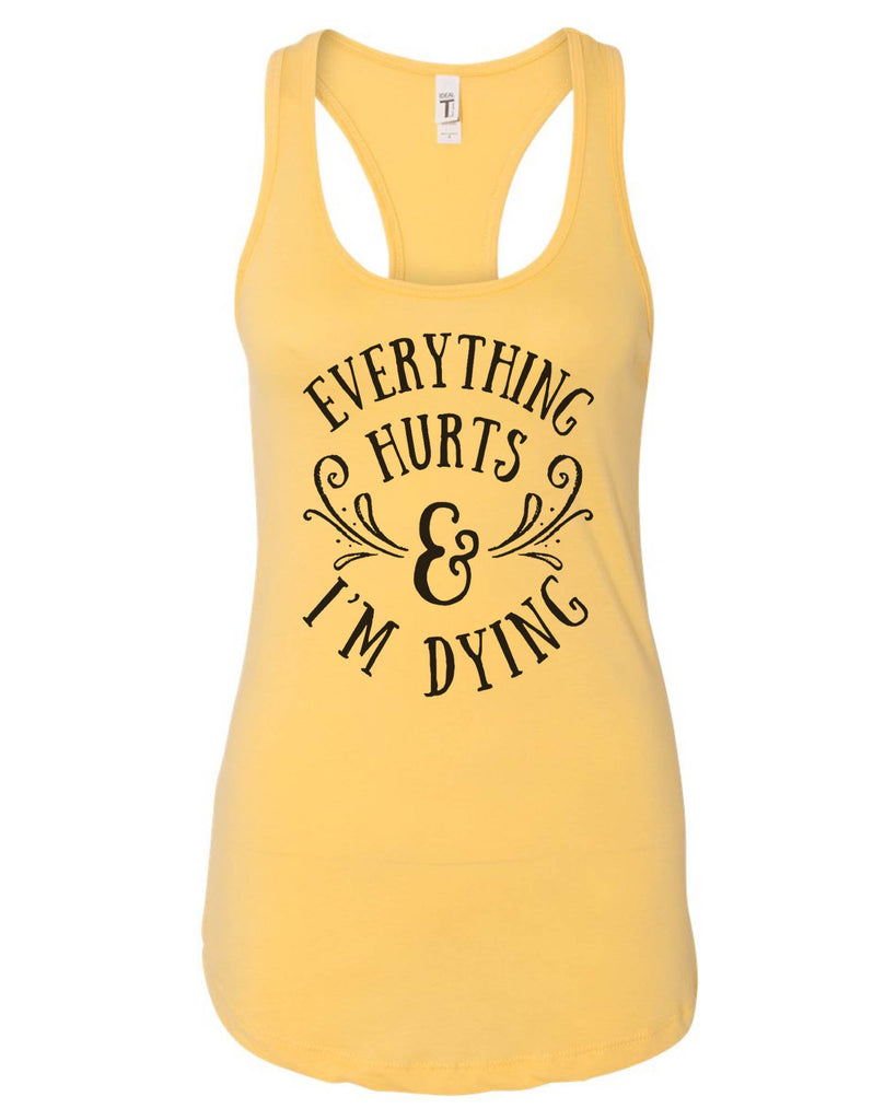 Womens Everything Hurts And I'm Dying Grapahic Design Fitted Tank Top Funny Shirt Small / Yellow