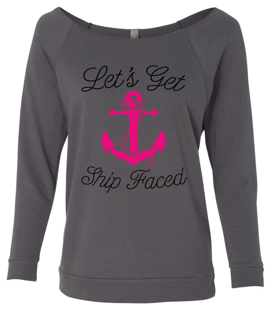 Lets Get Ship Faced 3/4 Sleeve Raw Edge French Terry Cut - Dolman Style Very Trendy Funny Shirt Small / Charcoal Dark Gray