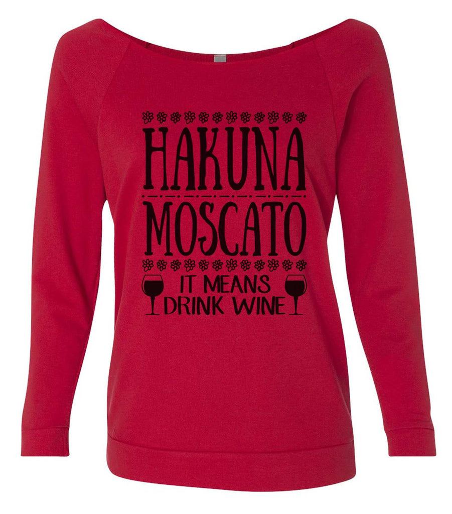 Hakuna Moscato It Means Drink Wine 3/4 Sleeve Raw Edge French Terry Cut - Dolman Style Very Trendy Funny Shirt Small / Red