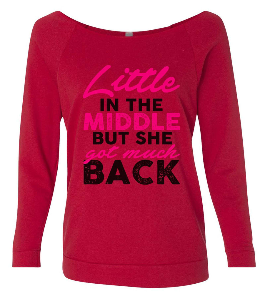 Little In The Middle But She Got Much Back 3/4 Sleeve Raw Edge French Terry Cut - Dolman Style Very Trendy Funny Shirt Small / Red