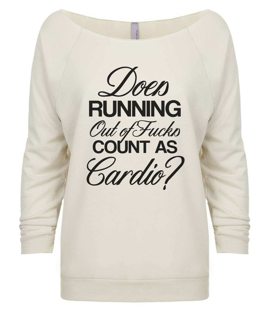 Does Running Out Of Fucks Count As Cardio? 3/4 Sleeve Raw Edge French Terry Cut - Dolman Style Very Trendy Funny Shirt Small / Beige