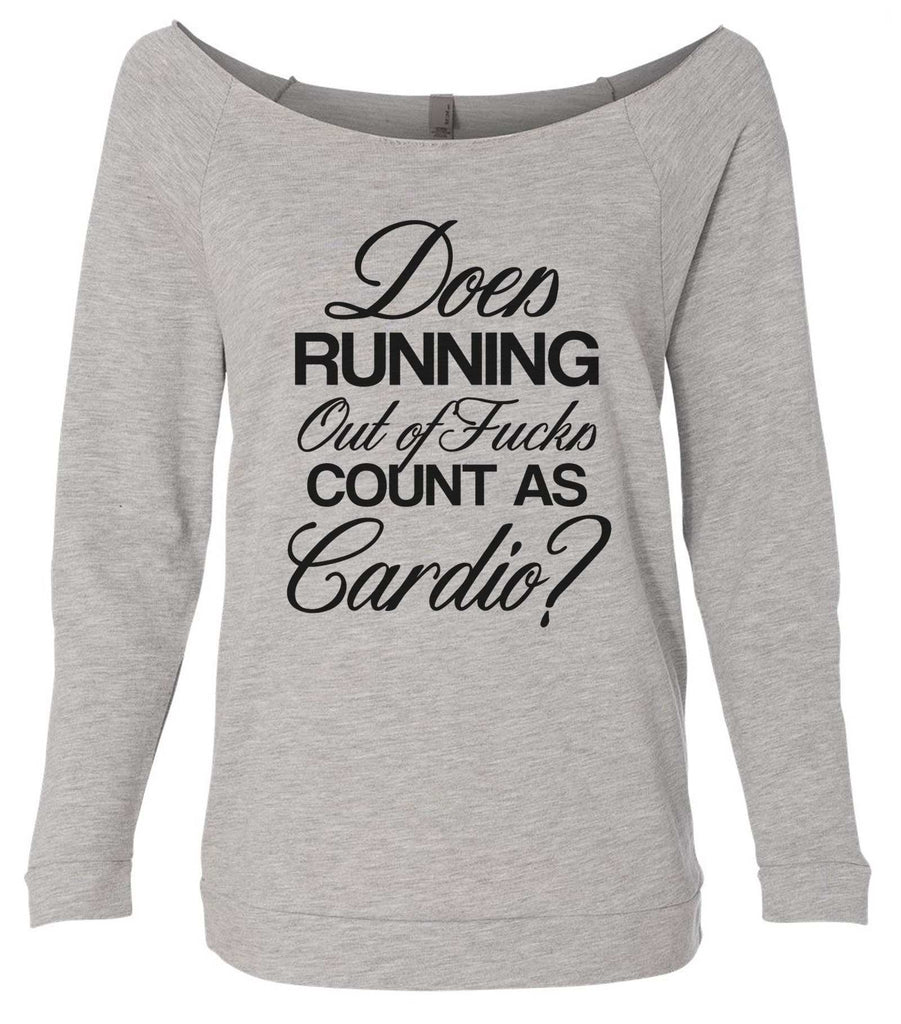 Does Running Out Of Fucks Count As Cardio? 3/4 Sleeve Raw Edge French Terry Cut - Dolman Style Very Trendy Funny Shirt Small / Grey