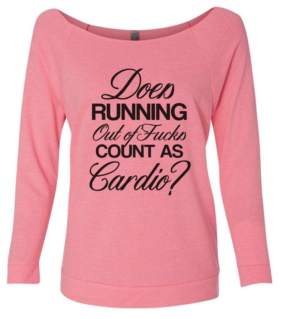 Does Running Out Of Fucks Count As Cardio? 3/4 Sleeve Raw Edge French Terry Cut - Dolman Style Very Trendy Funny Shirt Small / Pink
