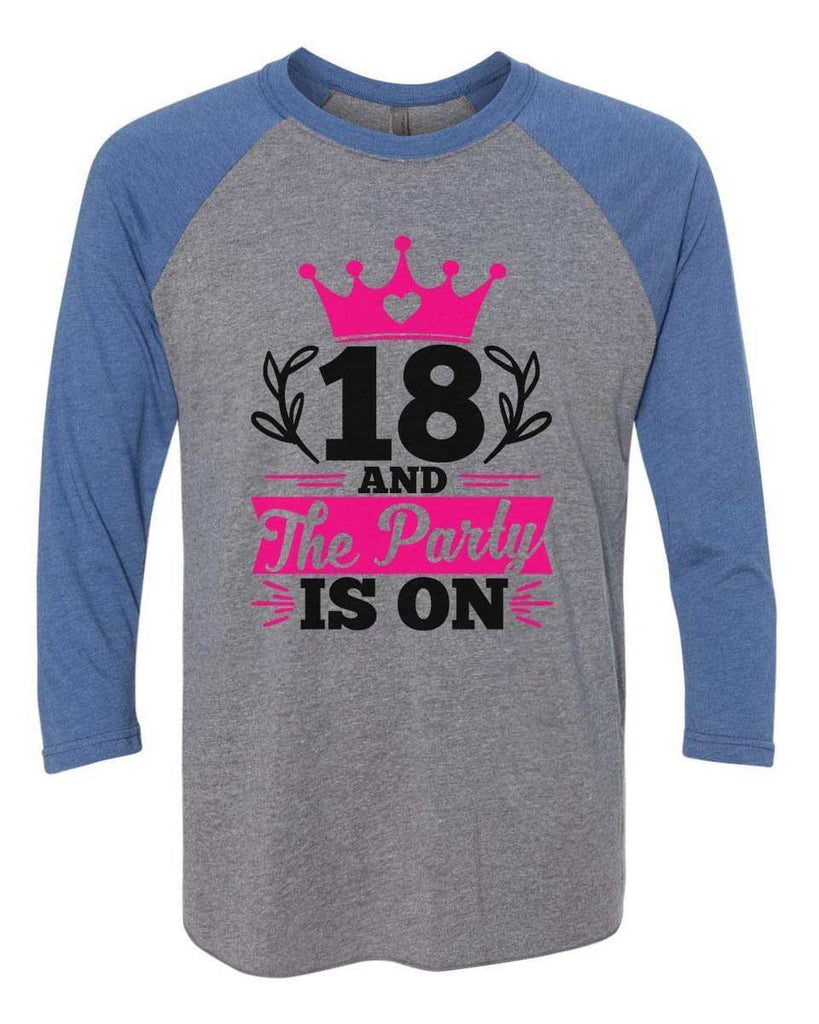 18 And The Party Is On - Raglan Baseball Tshirt- Unisex Sizing 3/4 Sleeve Funny Shirt X-Small / Grey/ Blue Sleeve