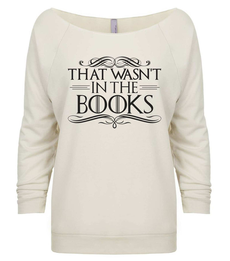 That Wasn't In The Books 3/4 Sleeve Raw Edge French Terry Cut - Dolman Style Very Trendy Funny Shirt Small / Beige