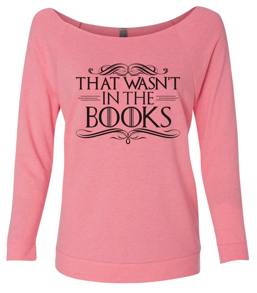 That Wasn't In The Books 3/4 Sleeve Raw Edge French Terry Cut - Dolman Style Very Trendy Funny Shirt Small / Pink