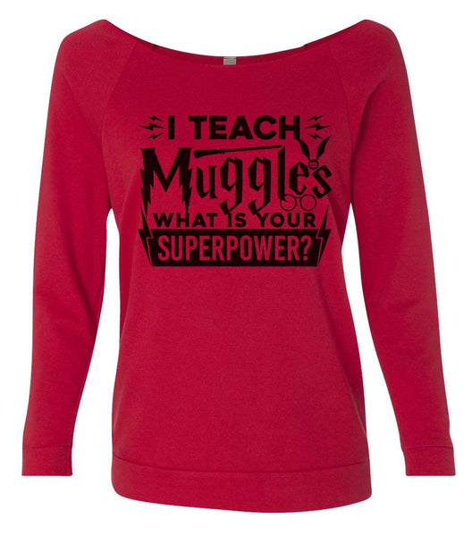 I Teach Muggles What Is Your Superpower 3/4 Sleeve Raw Edge French Terry Cut - Dolman Style Very Trendy Funny Shirt Small / Red