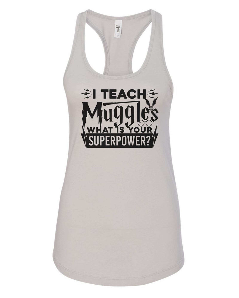 Womens I Teach Muggles What Is Your Superpower? Grapahic Design Fitted Tank Top Funny Shirt Small / Silver