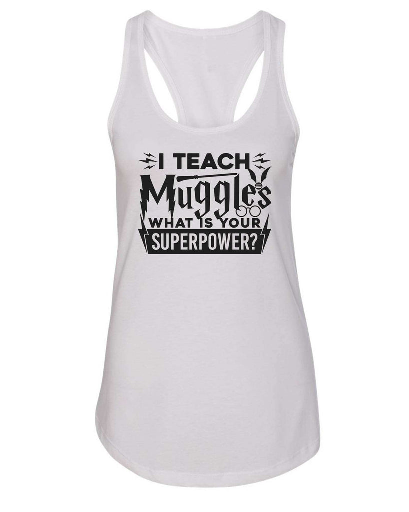 Womens I Teach Muggles What Is Your Superpower? Grapahic Design Fitted Tank Top Funny Shirt Small / White