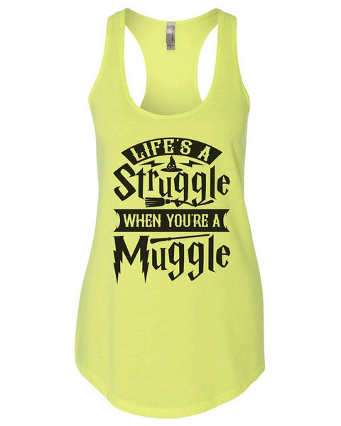 Life'S A Struggle When You'Re A Muggle Womens Workout Tank Top Funny Shirt Small / Neon Yellow