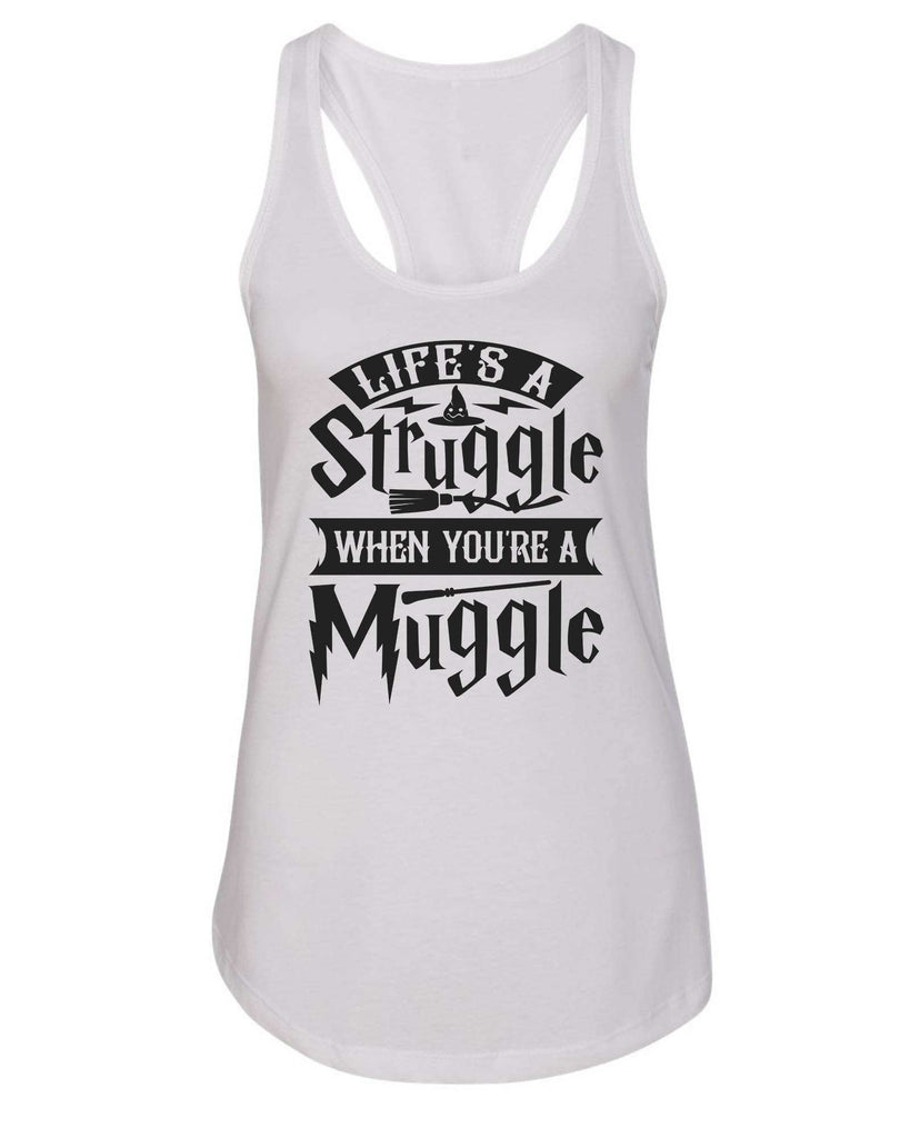Womens Life's A Struggle When You're A Muggle Grapahic Design Fitted Tank Top Funny Shirt Small / White