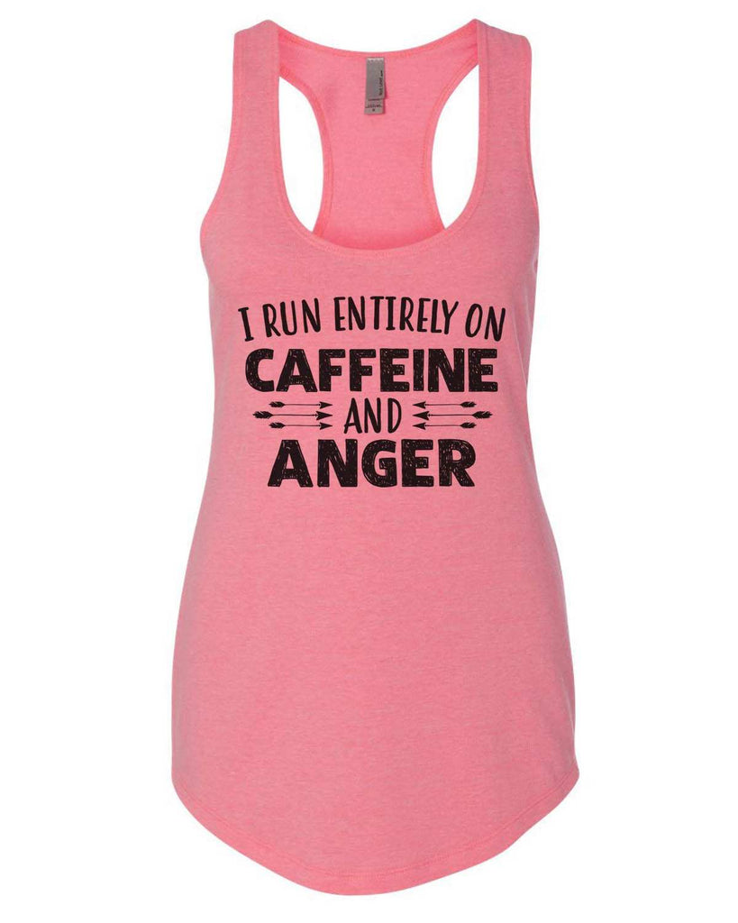 I Run Entirely On Caffeine And Anger Womens Workout Tank Top Funny Shirt Small / Heather Pink