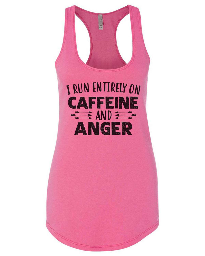 I Run Entirely On Caffeine And Anger Womens Workout Tank Top Funny Shirt Small / Hot Pink