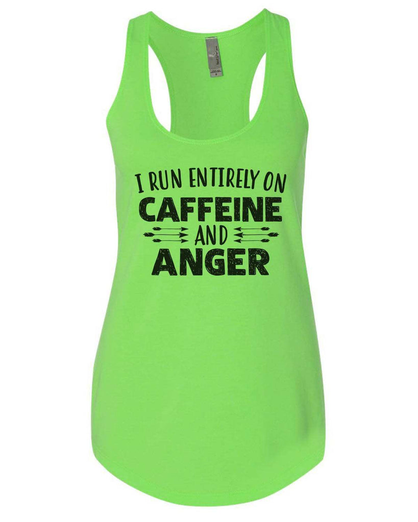 I Run Entirely On Caffeine And Anger Womens Workout Tank Top Funny Shirt Small / Neon Green