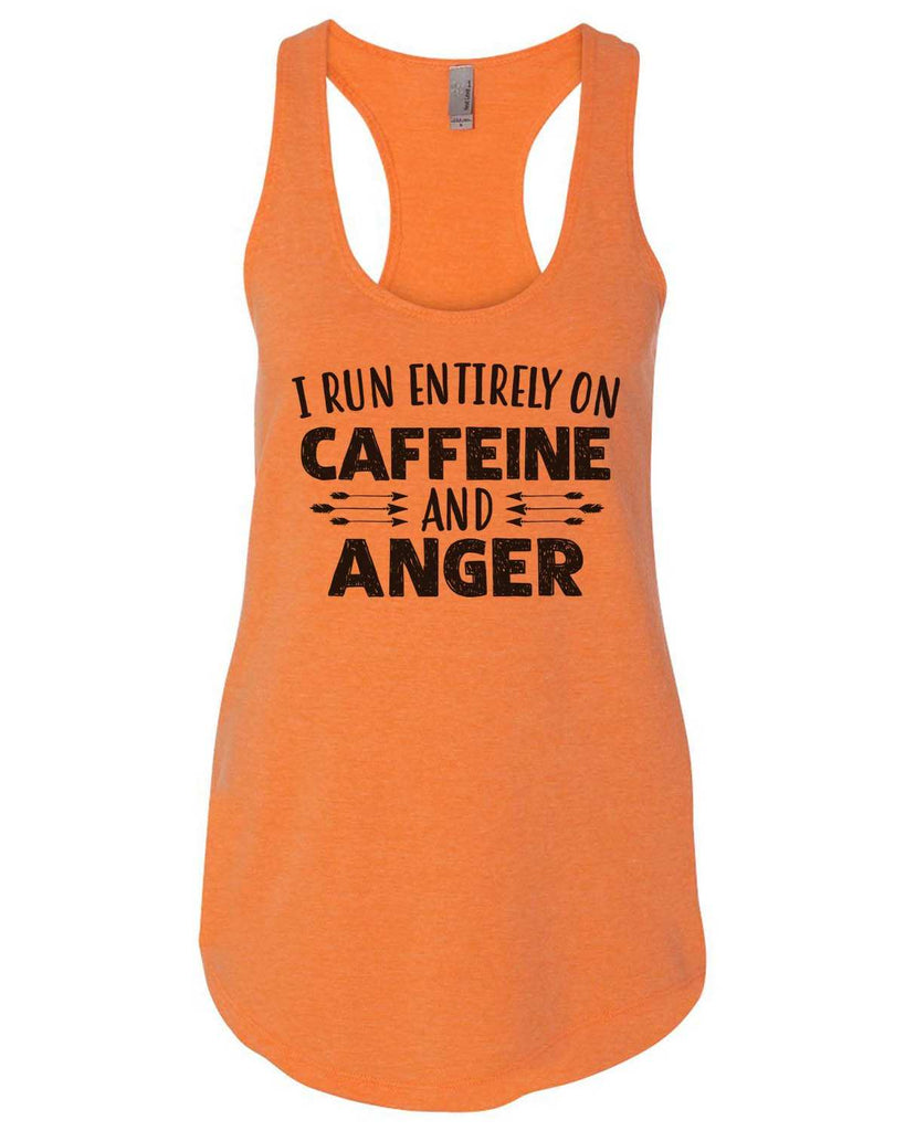 I Run Entirely On Caffeine And Anger Womens Workout Tank Top Funny Shirt Small / Neon Orange