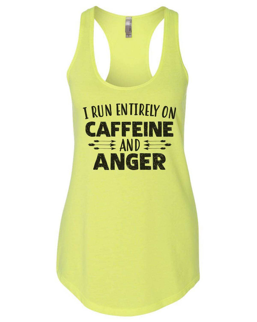 I Run Entirely On Caffeine And Anger Womens Workout Tank Top Funny Shirt Small / Neon Yellow
