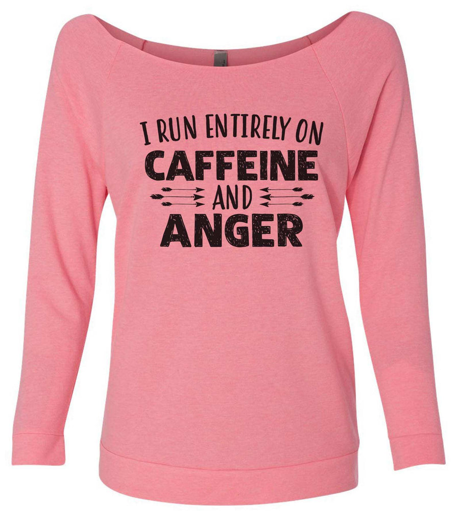 I Run Entirely On Caffeine And Anger 3/4 Sleeve Raw Edge French Terry Cut - Dolman Style Very Trendy Funny Shirt Small / Pink
