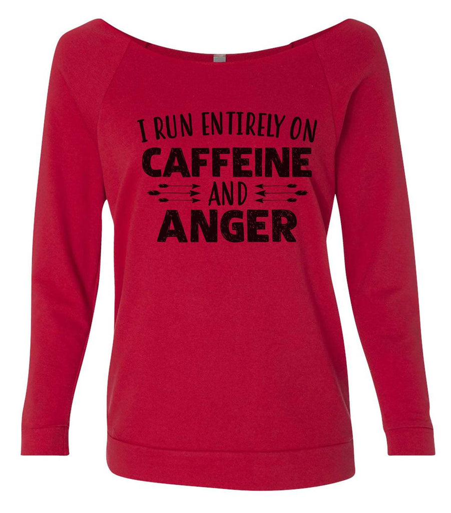 I Run Entirely On Caffeine And Anger 3/4 Sleeve Raw Edge French Terry Cut - Dolman Style Very Trendy Funny Shirt Small / Red