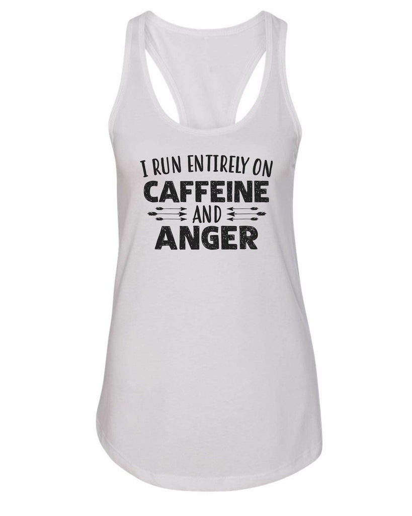 Womens I Run Entirely On Caffeine And Anger Grapahic Design Fitted Tank Top Funny Shirt Small / White