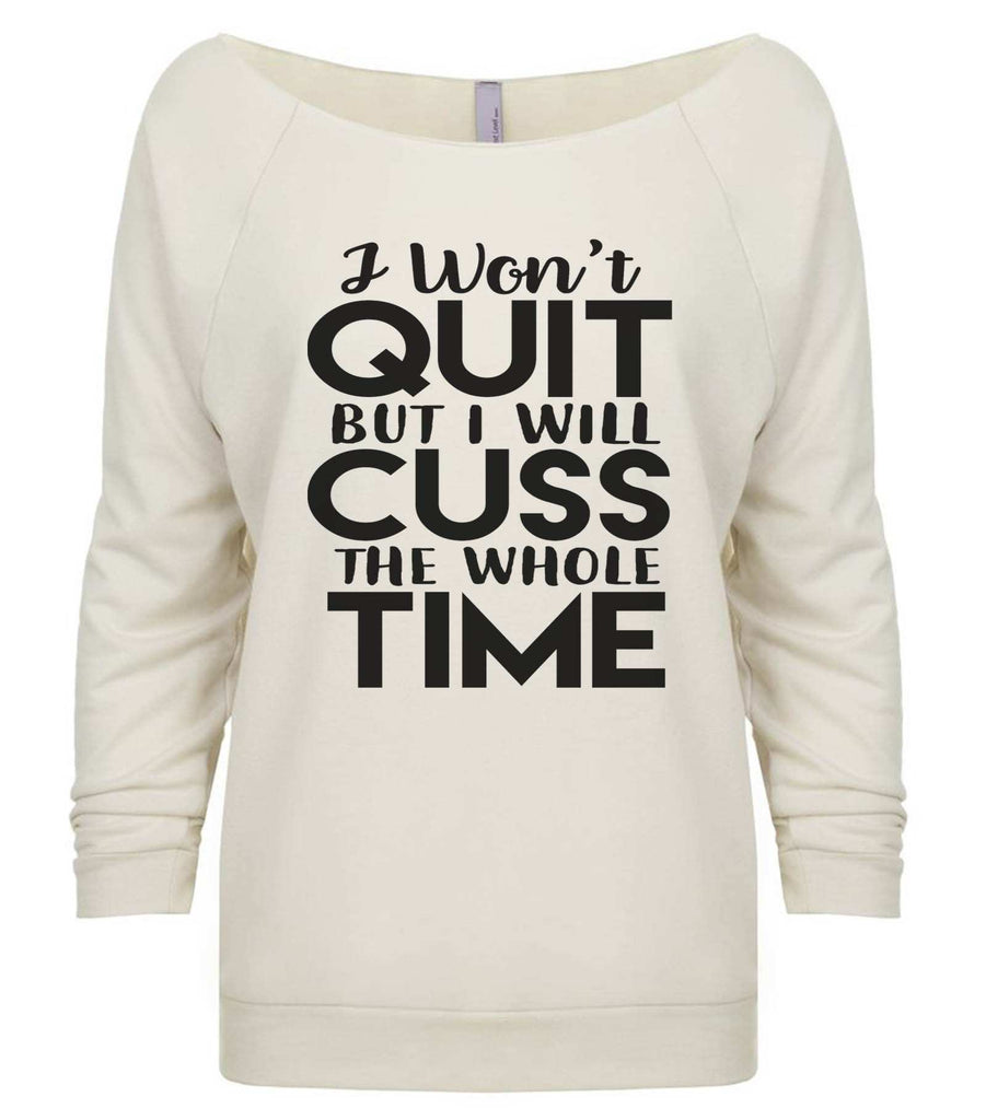I Won'T Quit But I Will Cuss The Whole Time 3/4 Sleeve Raw Edge French Terry Cut - Dolman Style Very Trendy Funny Shirt Small / Beige