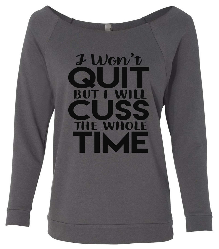 I Won'T Quit But I Will Cuss The Whole Time 3/4 Sleeve Raw Edge French Terry Cut - Dolman Style Very Trendy Funny Shirt Small / Charcoal Dark Gray