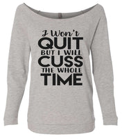 I Won'T Quit But I Will Cuss The Whole Time 3/4 Sleeve Raw Edge French Terry Cut - Dolman Style Very Trendy Funny Shirt Small / Grey
