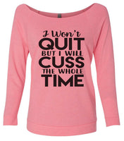 I Won'T Quit But I Will Cuss The Whole Time 3/4 Sleeve Raw Edge French Terry Cut - Dolman Style Very Trendy Funny Shirt Small / Pink
