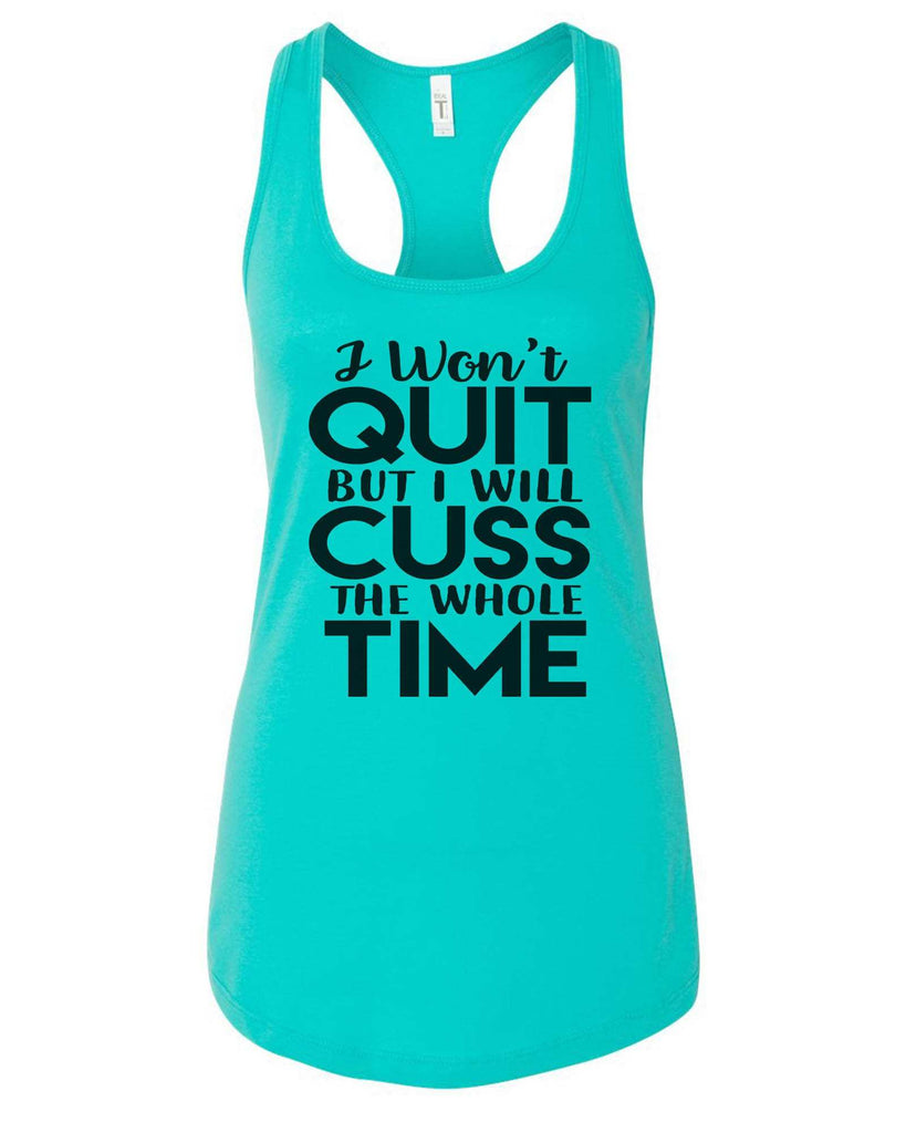 Womens I Won'T  Quit But I Will Cuss The Whole Time Grapahic Design Fitted Tank Top
