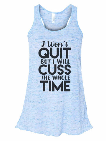 I Won'T Quit But I Will Cuss The Whole Time - Bella Canvas Womens Tank Top - Gathered Back & Super Soft