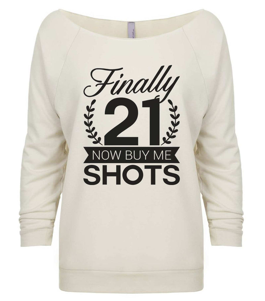 Finally 21 Now Buy Me Shots Copy 3/4 Sleeve Raw Edge French Terry Cut - Dolman Style Very Trendy Funny Shirt Small / Beige