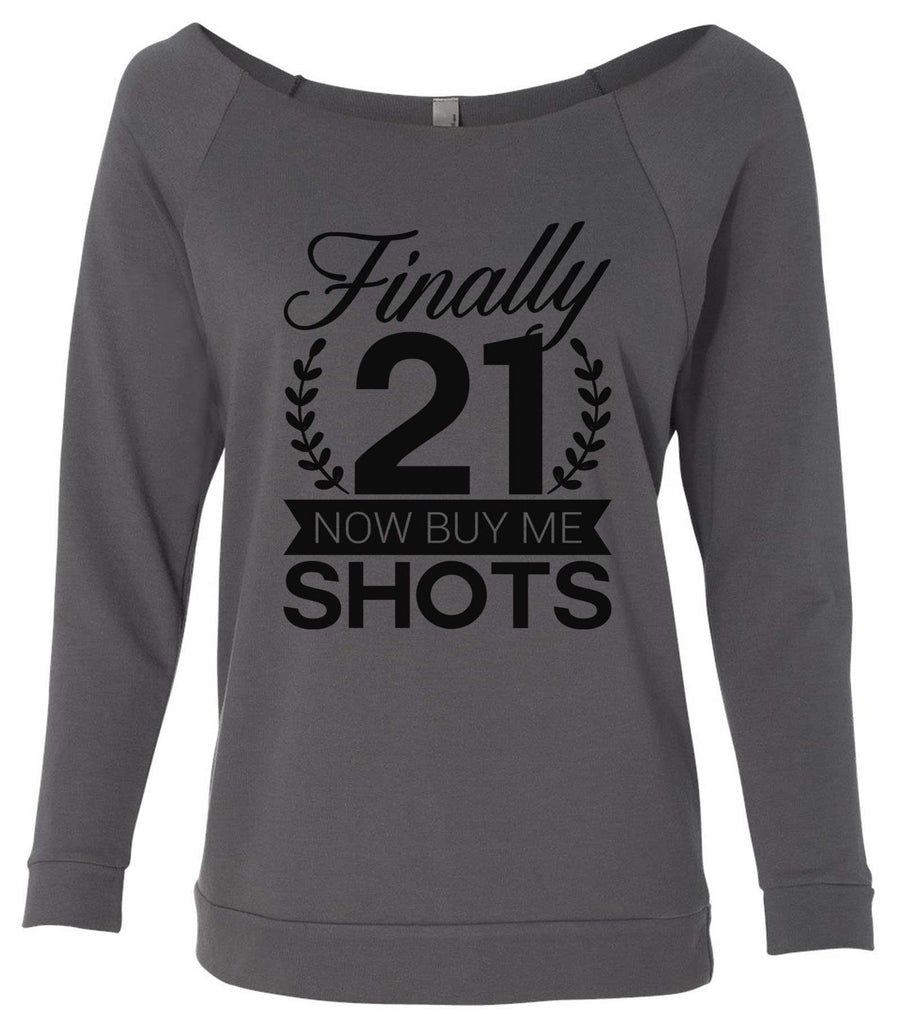 Finally 21 Now Buy Me Shots Copy 3/4 Sleeve Raw Edge French Terry Cut - Dolman Style Very Trendy Funny Shirt Small / Charcoal Dark Gray