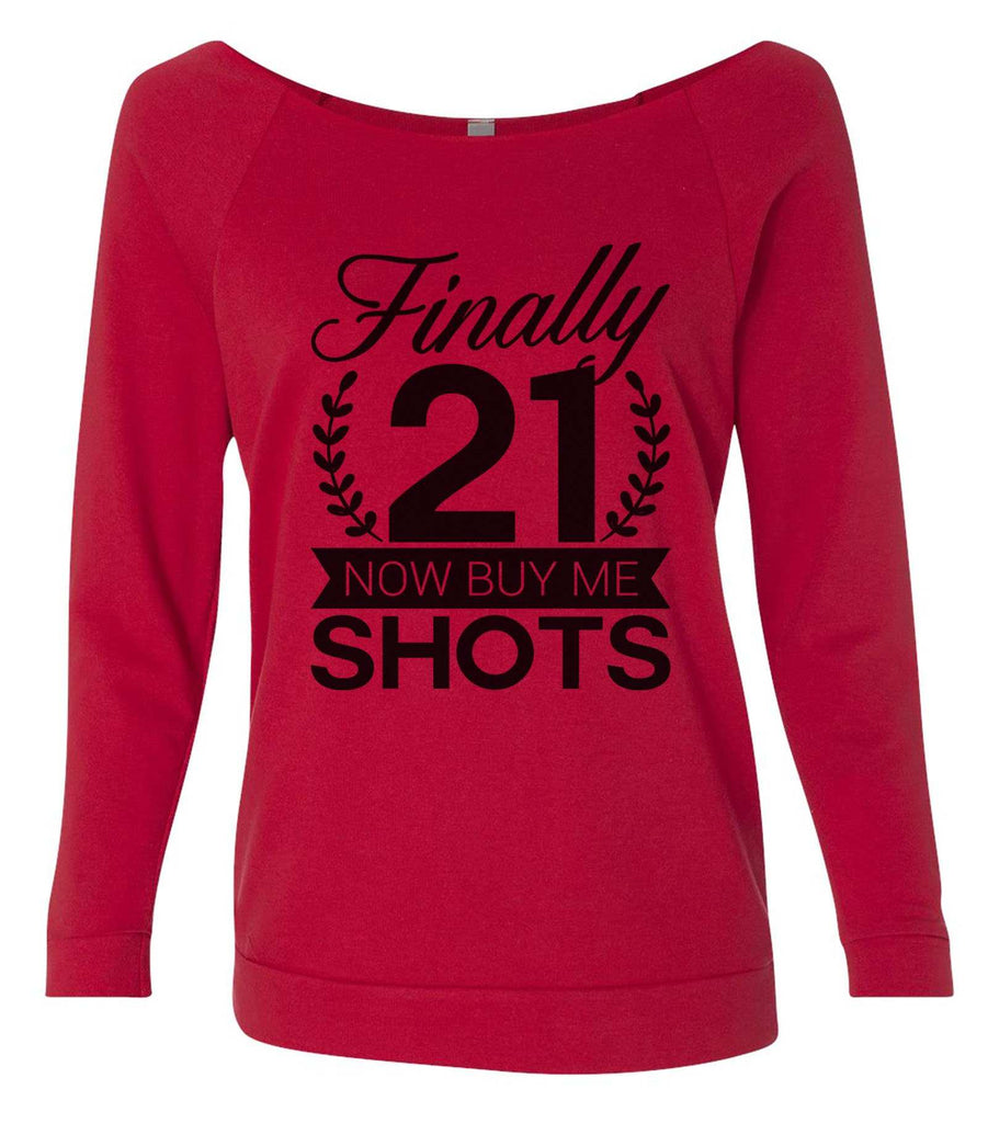 Finally 21 Now Buy Me Shots Copy 3/4 Sleeve Raw Edge French Terry Cut - Dolman Style Very Trendy Funny Shirt Small / Red