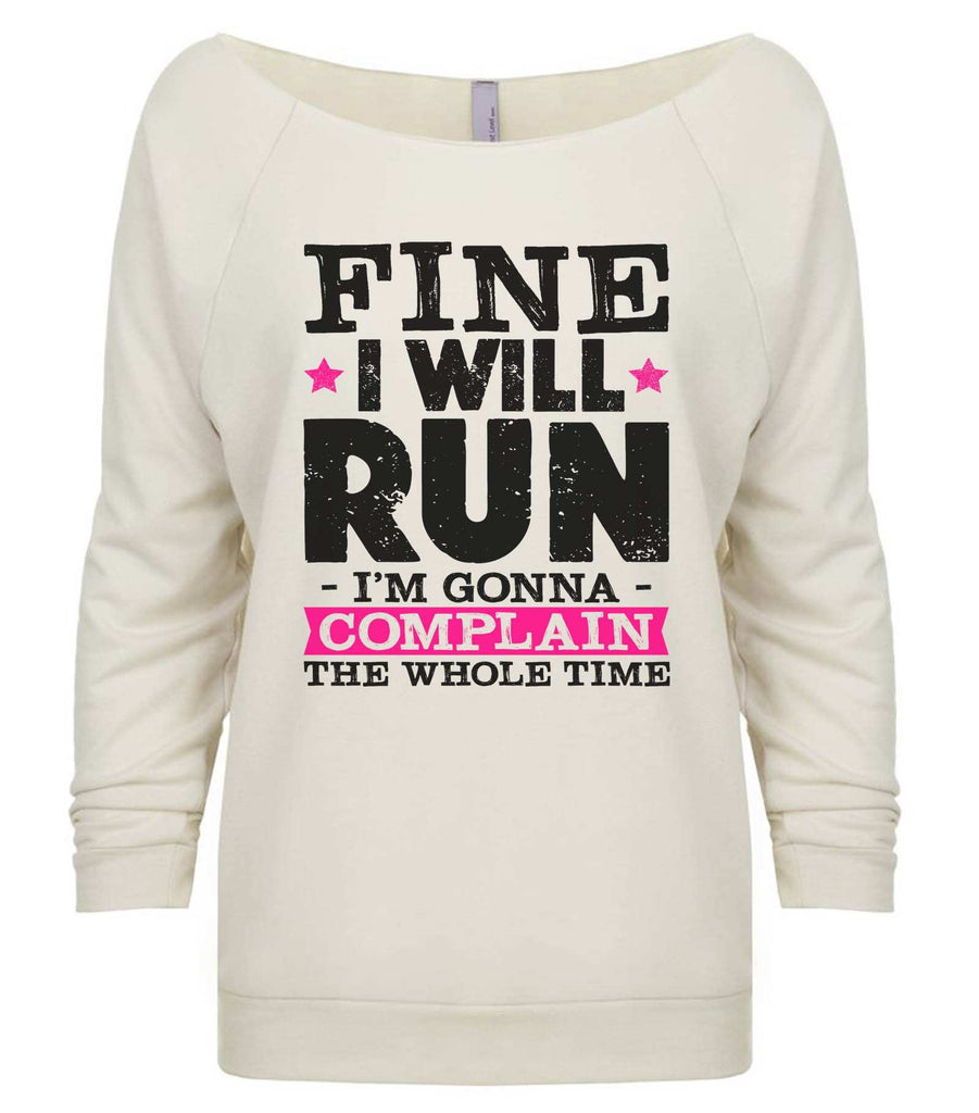 Fine I'Ll Run But I'M Gonna Complain The Whole Time 3/4 Sleeve Raw Edge French Terry Cut - Dolman Style Very Trendy Funny Shirt Small / Beige