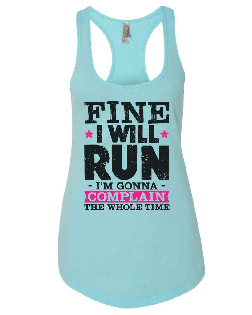 Fine I'Ll Run But I'M Gonna Complain The Whole Time Womens Workout Tank Top Funny Shirt Small / Cancun Blue