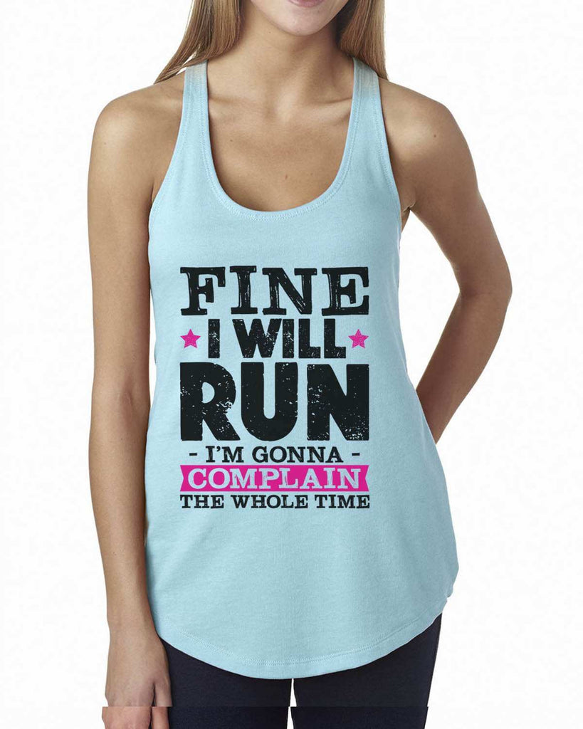 Fine I'Ll Run But I'M Gonna Complain The Whole Time Womens Workout Tank Top Funny Shirt