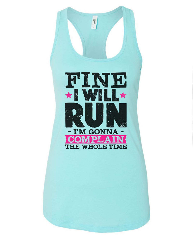Womens Fine I Will Run But I'M Gonna Complain The Whole Time Grapahic Design Fitted Tank Top Funny Shirt Small / Cancun